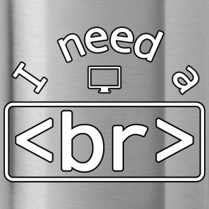 Break - I need a - Trinkflasche