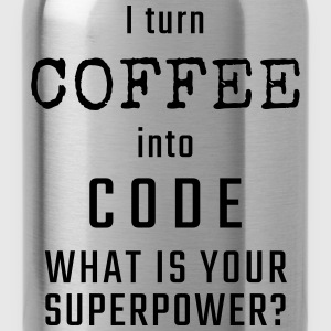 I turn COFFEE into CODE - What is your superpower? - Water Bottle