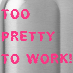 Too pretty to work - Trinkflasche