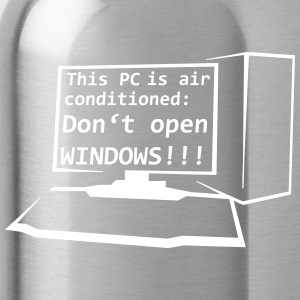 This PC is air conditioned: Do not open WINDOWS! - Water Bottle