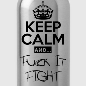 Keep Calm and ... Fuck Fight - Trinkflasche