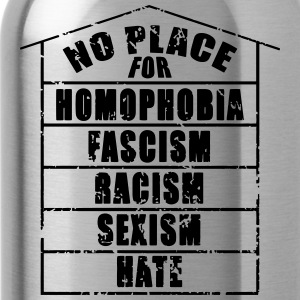 NO PLACE FOR homophobia fascism racism sexism hate - Water Bottle
