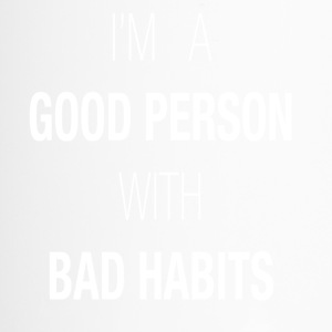 I'M A GOOD PERSON WITH BAD HABITS - Travel Mug