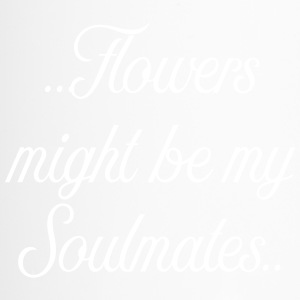 Flowers might be my soulmates - Thermobecher