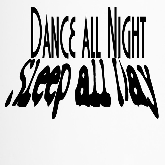 dance all night sleep all day