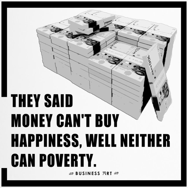 They said money cant buy happiness