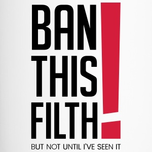 Ban this filth! But not until I've seen it - Travel Mug