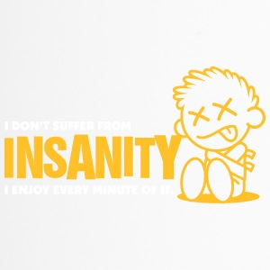 I Do Not Suffer Insanity. I Love It! - Travel Mug