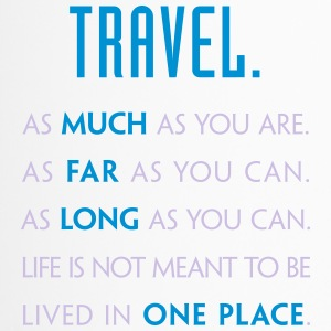 Travel. As much as you are. As Far as you can. - Travel Mug