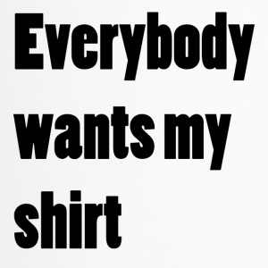 Everybody wants my shirt - Thermobecher