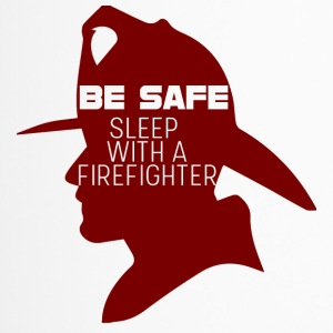 Fire Department: Be safe. Sleep with a Firefighter. - Travel Mug