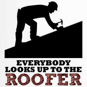 Dachdecker: Everybody looks up to the roofer. - Thermobecher