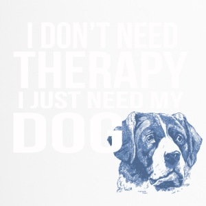 i dont need a therapy i just need my dog - Thermobecher
