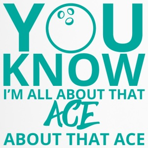 Bowling / Bowler: You Know. I´m All About That Ace - Thermobecher