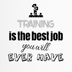 Training is the best job you will ever have - Travel Mug