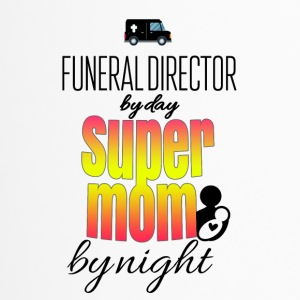 Funeral director by day and super mom by night - Thermobecher