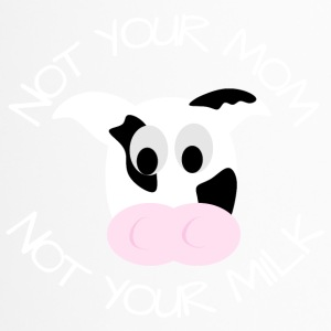 Not your Mom not your Milk - Thermobecher