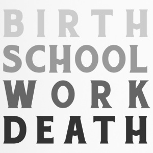 Birth Work School Death - Thermobecher