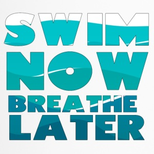 Swimming / Swimmer: Swim Now, Breathe Later - Travel Mug
