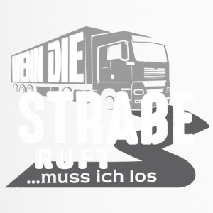 Truck driver - If the road I ruft..muss los - Travel Mug
