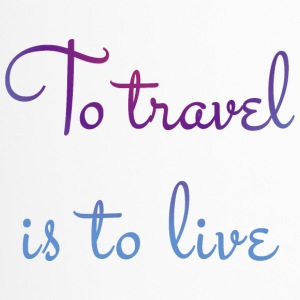 To travel is to live. - Travel Mug