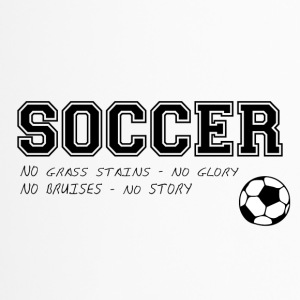 Soccer: Soccer - No grass strains - No glory - No - Travel Mug