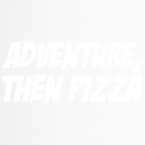 adventure then pizza - Thermobecher