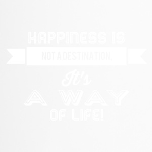 Happiness is not a destination it's a way... weiss - Thermobecher