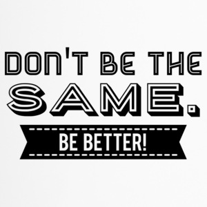 Don't be the Same. Be Better! - Thermobecher
