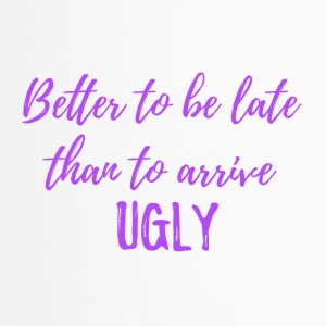 Better to be late than to arrive ugly! - Travel Mug
