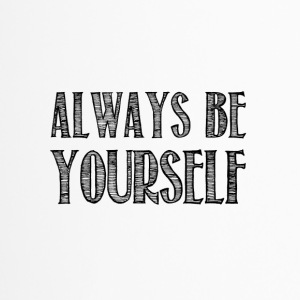 Always be yourself - Mug thermos