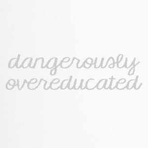 Abitur / Schulabschluss: Dangerously Overeducated - Thermobecher