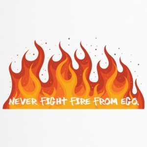 Feuerwehr: Never fight fire from ego. - Thermobecher