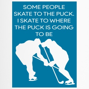 Eishockey: Some People Skate To The Puck. I Skate - Thermobecher