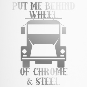 Trucker / LKW-Fahrer: Put Me Behind Wheel Of Chrom - Thermobecher