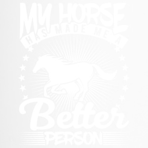 my horse has made me a better person - Thermobecher