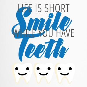 Zahnarzt: Life is short. Smile while you have - Thermobecher