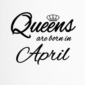 Queens Born April Geburtstag Birthday Prinzessin - Thermobecher
