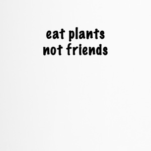 eat plants not friends - Thermobecher