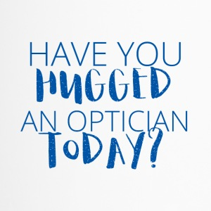 Optiker: Have you hugged an optician today? - Thermobecher