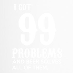 I got 99 problems and beer solves all of them - Thermobecher