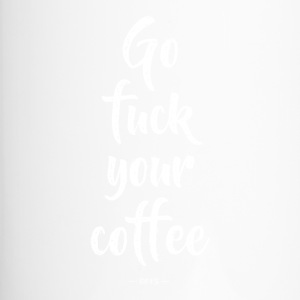 Go fuck your coffee - Thermobecher
