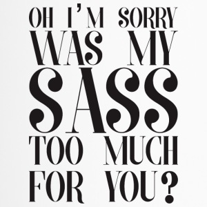 My sass too much for you - Thermobecher