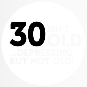 30 Is Not Old. Depressing, But Not Old! - Travel Mug