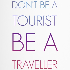 Don't be a tourist be a traveller. - Thermobecher