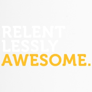 Relentlessly And Awesome! - Travel Mug