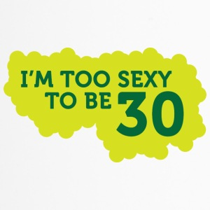 I'm Too Sexy To Be 30 Years Old! - Travel Mug
