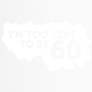 I'm Too Sexy To Be 60 Year Old! - Travel Mug