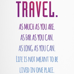 Travel. As much as you are. As Far as you can. - Thermobecher