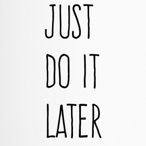 Just Do It Later - Thermobecher